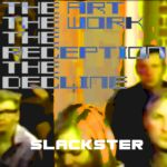 CHUNK051: Slackster - The Art The Work The Reception The Decline
